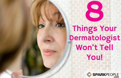 8 Things Your Dermatologist Won't Tell You